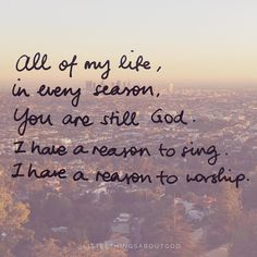 All of my life. I have a reason to sing.