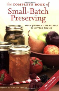 The Complete Book of Small-Batch Preserving: Over 300 Recipes to Use Year-Round by Ellie Topp, http://www.amazon.com/dp/B007R9055W/ref=cm_sw_r_pi_dp_RpQyrb1BTKQJK