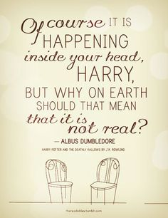 Of course it is happening inside you head, Harry, but why on earth should that mean that it is not real?