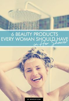 6 Beauty Products Every Woman Should Have in Her Shower