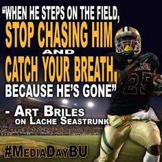 """When he steps on the field, stop chasing him and catch your breath, because he's gone."" -- #Baylor football head coach Art Briles on BU running back Lache Seastrunk #SicEm"