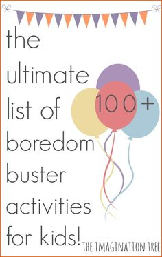 100+ Play Ideas for Kids: The Ultimate Collection of Boredom Buster Activities from The Imagination Tree