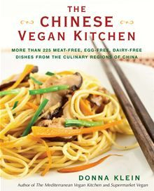 The Chinese Vegan Kitchen: More Than 225 Meat-free, Egg-free, Dairy-free Dishes from the Culinary Regions of China by Donna Klein