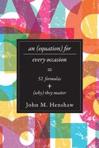 Availability: http://130.157.138.11/record= AN EQUATION FOR EVERY OCCASION:  Fifty-Two Formulas and Why They Matter,  John M. Henshaw