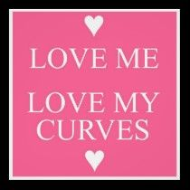 would love my curves and everyone would know it.