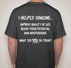 I Helped Someone Improve Quality of Life, Reach Their Potential, and Gain Independence. What Did You Do Today?