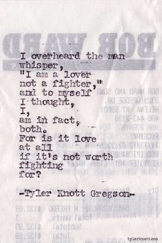 relationship, food for thought, heart, knott gregson, tyler knott, worth fight, fighter, love quotes, lover