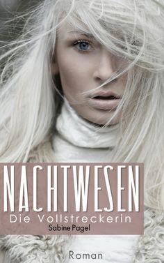 """""""Nachtwesen - Die Vollstreckerin"""" Fantasy-Roman von Sabine Pagel  http://www.xinxii.com/nachtwesen-die-vollstreckerin-p-350450.html  #ebook #fantasy #buchtipp"""