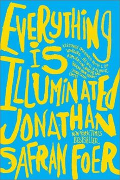 """Everything Is Illuminated: same author who wrote """"Extremely loud and incredibly close"""" I need to read this too"""