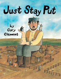 """Just Stay Put"" Written & Illustrated by Gary Clement - Age group: 7 to 8 years"