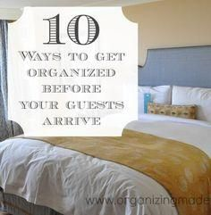 10 ways to get organized before your guests arrive!   Organizing Made Fun