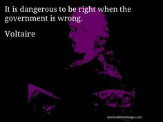 voltaire it is dangerous to be right Voltaire — 'it is dangerous to be right in matters on which the established authorities are wrong.