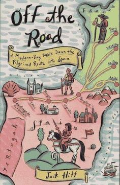 Off the Road: A Modern-Day Walk Down the Pilgrimage Route into Spain by Jack Hitt offroad 4x4, camino santiago, book worth, map, read, camino de, the road, el camino, de santiago