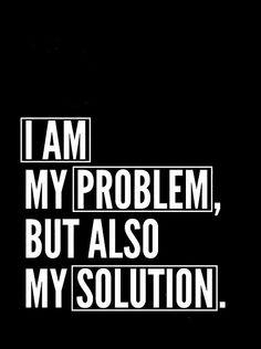 Yo soy mi problema, pero también mi solución!