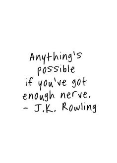 "Anything's possible if you're got enough nerve. - J.K Rowling <a class=""pintag searchlink"" data-query=""%23brave"" data-type=""hashtag"" href=""/search/?q=%23brave&rs=hashtag"" rel=""nofollow"" title=""#brave search Pinterest"">#brave</a> <a class=""pintag searchlink"" data-query=""%23redbandsociety"" data-type=""hashtag"" href=""/search/?q=%23redbandsociety&rs=hashtag"" rel=""nofollow"" title=""#redbandsociety search Pinterest"">#redbandsociety</a> WED 