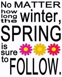 ...Spring is sure to follow
