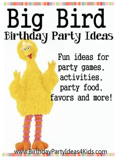 Big Bird birthday party ideas - Fun Big Bird themed party games, activities, crafts and ideas for party food, invitations and decorations!   Great for kids ages 1, 2, 3, 4, 5, 6, 7 years old! http://www.birthdaypartyideas4kids.com/big-bird-party-ideas.htm