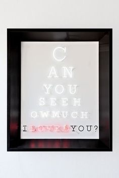 'Can You See How Much I Loved You?' Neon, 2013 by artist Olivia Steele
