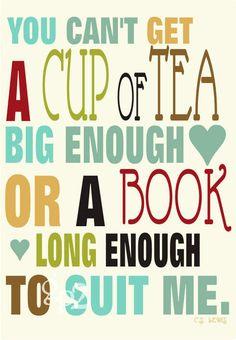 Tea Art Print  Wall Decor You Can't Get a Cup of Tea Big Enough or a Book Long Enough