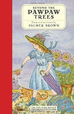 Beyond the Pawpaw Trees (New York Review Collections) by Palmer Brown. $10.17. Publisher: NYR Children's Collection (October 18, 2011). Author: Palmer Brown. 136 pages. Reading level: Ages 5 and up. Series - New York Review Collections. Save 32%!