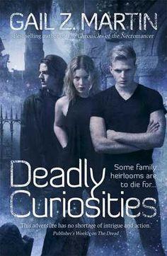 Deadly Curiosities by Gail Z. Martin | Publisher: Solaris | Publication Date: June 25, 2014 | www.ascendantkingdoms.com | #Paranormal