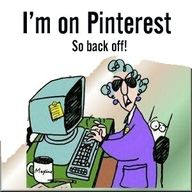 I'm on pinterest so back off! LOL does this describe you??