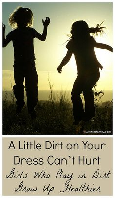 Girls Can Play in Dirt Too!  ~A little dirt on your dress can't hurt - Girls who play in dirt grow up healthier ~ Thinking Outside The Sandbox Family Blog