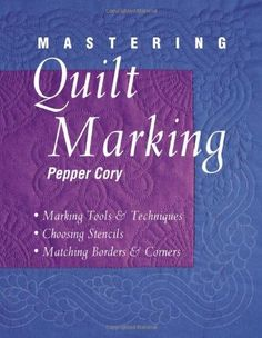 Mastering Quilt Marking: Marking Tools and Techniques - Choosing Stencils - Matching Borders and Corners by Pepper Cory---got it for a Christmas present, by my chair to read!