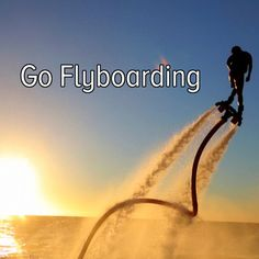 Bucket list: be daring and go flyboarding!