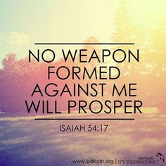No weapon formed against me will prosper.