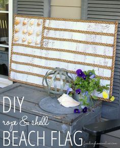 DIY Rope and Shell Beach Flag from FindingHomeOnline.com tutorial at TidyMom.net Bring a little bit of the beach right to your front porch o...