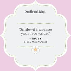 Get your #smile on! // Southern Living- #SteelMagnolias