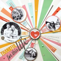 Thankful for this Life - Scrapbook.com - Punch photos into circles and layer over slightly larger punched circle patterned papers.