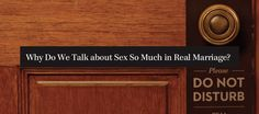 Why Do We Talk About Sex So Much In Real Marriage?