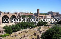 Must-Do: Backpack Through Europe. #travel