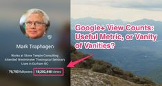 "Google Plus View Counts: Useful Metric or Vanity of Vanities.  ""What are Google+ view counts numbers? According to the official Google help page: This number tells you how many times your content has been seen by other people, including your Photos, Posts, and the page itself.""  Mark Traphagen  #GooglePlus"