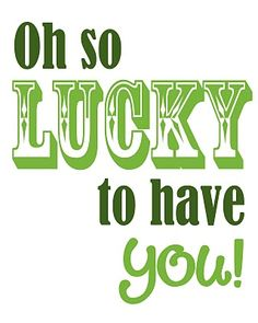 """Free St. Patrick's Printable """"Oh so Lucky to have you."""""""
