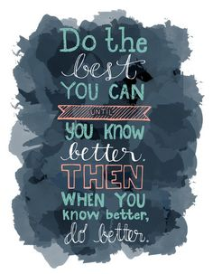 One of my favorite Maya Angelou quotes. :: The Best You Can Art Print by Julie Kuberski