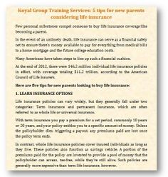 Koyal Group Training Services: 5 tips for new parents considering life insurance http://www.starherald.com/news/business/tips-for-new-parents-considering-life-insurance/article_17033242-e362-11e3-a4ba-0019bb2963f4.html Few personal milestones compel someone to buy life insurance coverage like becoming a parent. http://koyaltraininggroup.org/ new parents