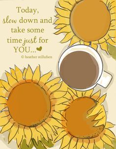 Sunflowers and Coffee! Take Some Time to Slow Down  Sunflwers and Coffee is * hand drawn and colored digitally * This is a print of my original illustration. * Printed on archival fine art paper. * Good Morning Coffee will come signed and dated by me, the artist  Heres What People Are Saying About Heathers Work   So delicate and pretty  Beautiful pictures and words  The cutest designs ever, they always make me smile! I love everything about your cards...artistry, sayings, the simplicity of th...