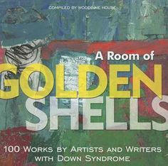 A Room of Golden Shells: 100 Works by Artists and Writers with Down Syndrome by Woodbine House