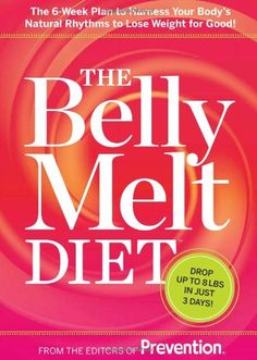 THE BELLY MELT DIET: The 6-Week Plan to Harness Your Body's Natural Rhythms to Lose Weight for Good ... say goodbye to belly fat