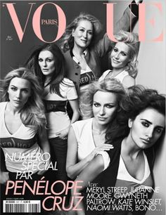 One of three French Vogue Covers 2010: Penelope Cruz with Naomi Watts, Gwyneth Paltrow, Meryl Streep, Julianne Moore, and Kate Winslet. https://www.facebook.com/joinred/photos/a.418514968713.212187.6829493713/418515148713/?type=3&theater