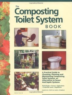 The Composting Toilet System Book: A Practical Guide to Choosing, Planning and Maintaining Composting Toilet Systems, a Water-Saving, Pollution-Preven « Build Better Bridges