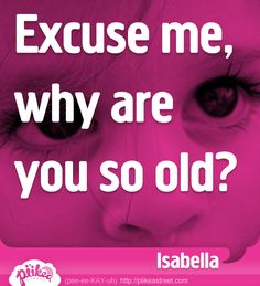 Excuse me, why are you so old? #thingskidssay #funny #kids