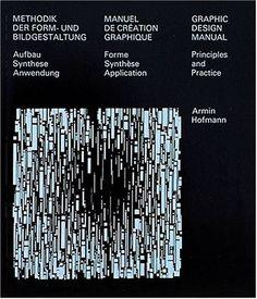 Graphic Design Manual: Principles and Practice/Methodik Der Form-Und Bildgestaltung : Aufbau Synthese Anwendung/Manuel De Creation Graphique : Forme Synthese Application (Multilingual Edition) by Armin Hofmann,http://www.amazon.com/dp/3721200063/ref=cm_sw_r_pi_dp_VwXQsb0B00YC594R