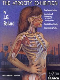 The Atrocity Exhibition, revised, annotated and illustrated edition, published by RE/Search, San Francisco, 1990. Cover image: Phoebe Gloeckner, medical illustrator