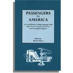 Passengers to America: A Consolidation of Ship Passenger Lists from The New England Historical and Genealogical Register by Michael Tepper