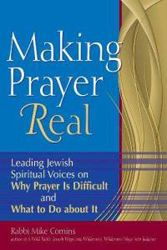 Making Prayer Real: Leading Jewish Spiritual Voices on Why Prayer is Difficult and What to Do About It by Reform Rabbi Mike Comins and with 53 other contributing Rabbis and leaders/thinkers, mostly from the liberal Jewish sects, is a wonderful introduction to the world of prayer, giving the skeptical and the unfamiliar a broad outline of understanding and a sensitive and generous permission from which to begin to experiment and explore.