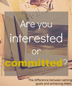 what's the difference between interest and commitment when it comes to your goals